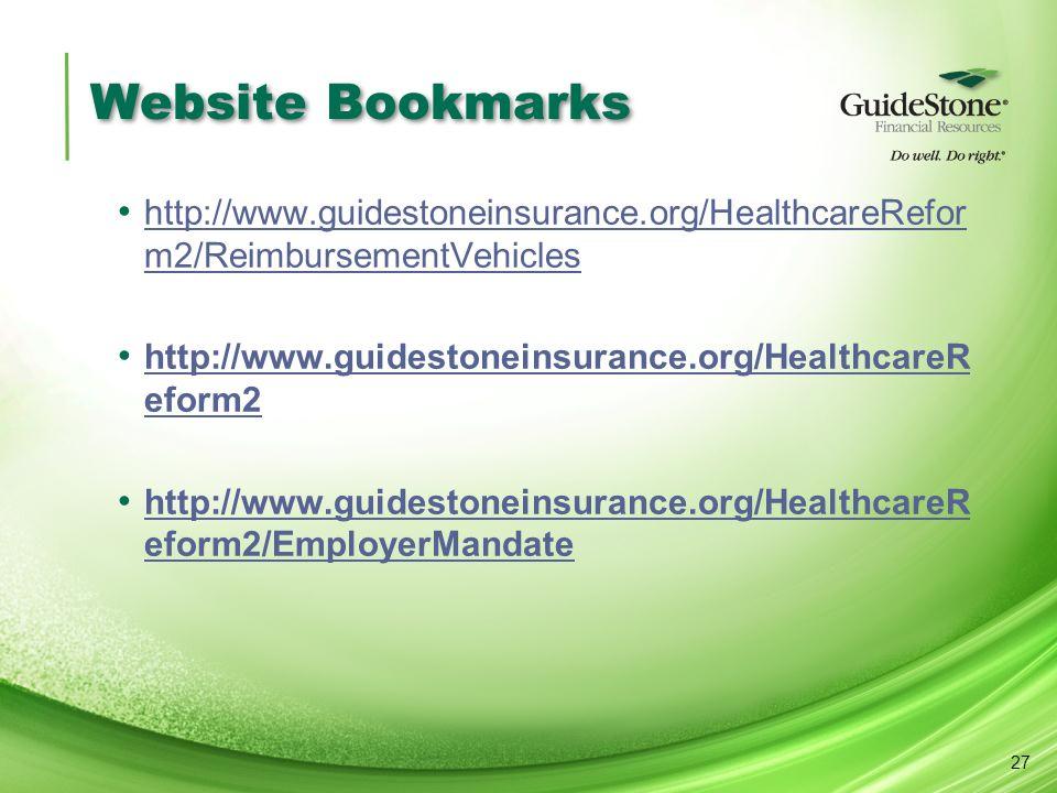 Website Bookmarks http://www.guidestoneinsurance.org/HealthcareRefor m2/ReimbursementVehicles http://www.guidestoneinsurance.org/HealthcareRefor m2/ReimbursementVehicles http://www.guidestoneinsurance.org/HealthcareR eform2 http://www.guidestoneinsurance.org/HealthcareR eform2 http://www.guidestoneinsurance.org/HealthcareR eform2/EmployerMandate http://www.guidestoneinsurance.org/HealthcareR eform2/EmployerMandate 27