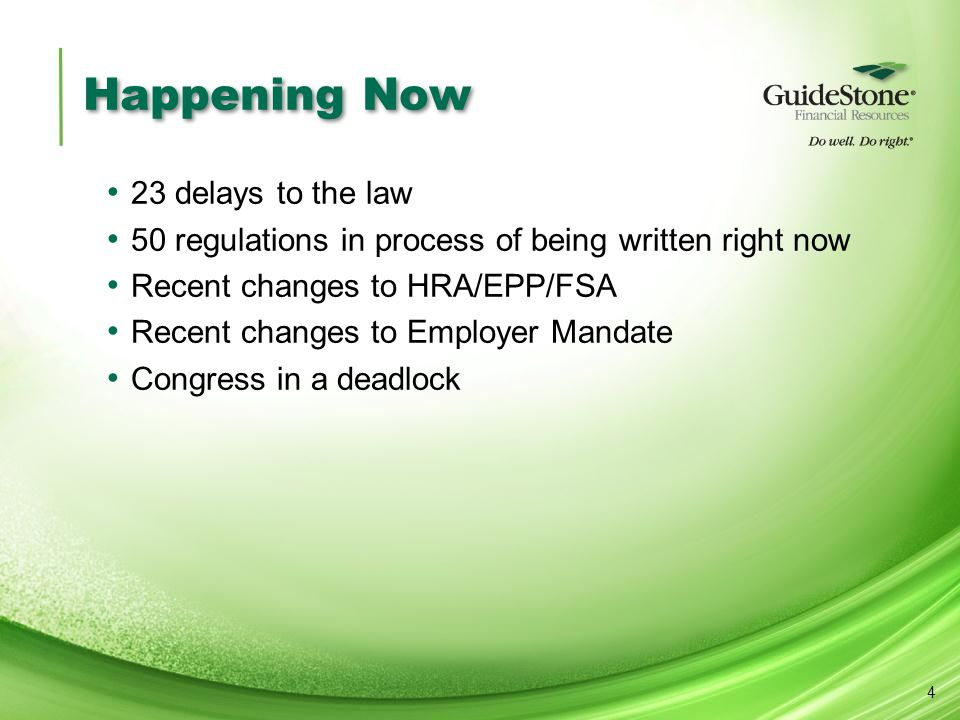 Happening Now 23 delays to the law 50 regulations in process of being written right now Recent changes to HRA/EPP/FSA Recent changes to Employer Manda