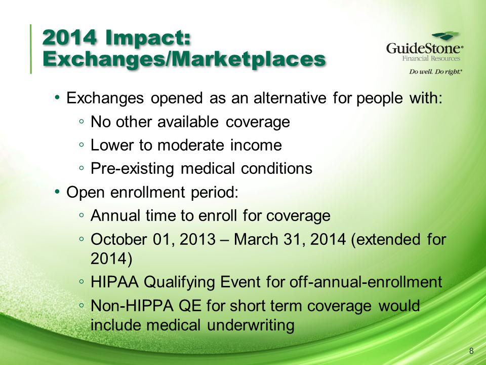 2014 Impact: Exchanges/Marketplaces Exchanges opened as an alternative for people with: ◦ No other available coverage ◦ Lower to moderate income ◦ Pre
