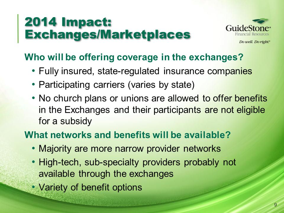 2014 Impact: Exchanges/Marketplaces Who will be offering coverage in the exchanges? Fully insured, state-regulated insurance companies Participating c
