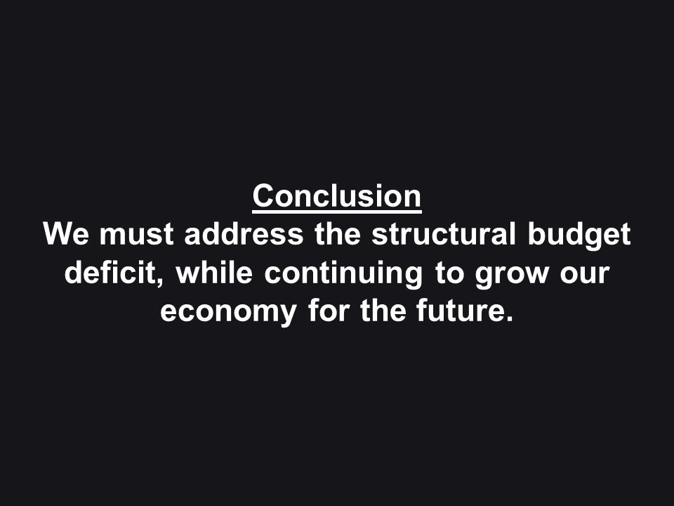 31 Conclusion We must address the structural budget deficit, while continuing to grow our economy for the future.