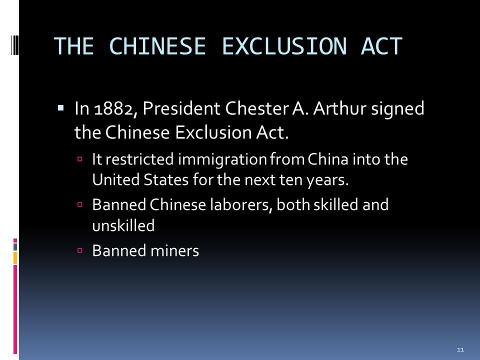 THE CHINESE EXCLUSION ACT  In 1882, President Chester A.