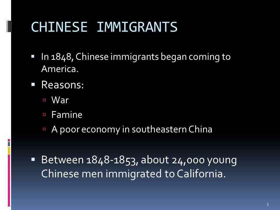 CHINESE IMMIGRANTS  In 1848, Chinese immigrants began coming to America.