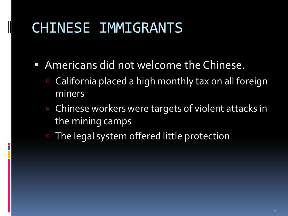 CHINESE IMMIGRANTS  Americans did not welcome the Chinese.