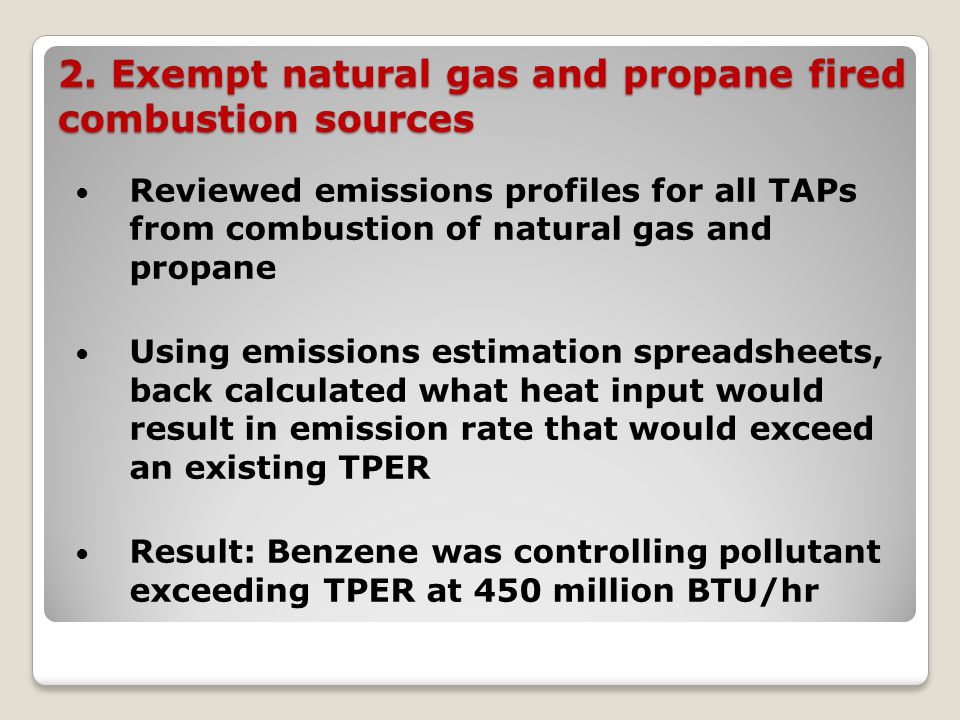 2. Exempt natural gas and propane fired combustion sources Reviewed emissions profiles for all TAPs from combustion of natural gas and propane Using e