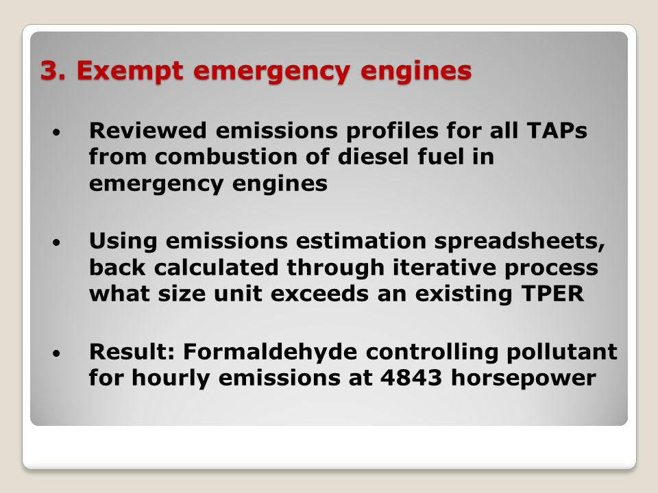 3. Exempt emergency engines Reviewed emissions profiles for all TAPs from combustion of diesel fuel in emergency engines Using emissions estimation sp