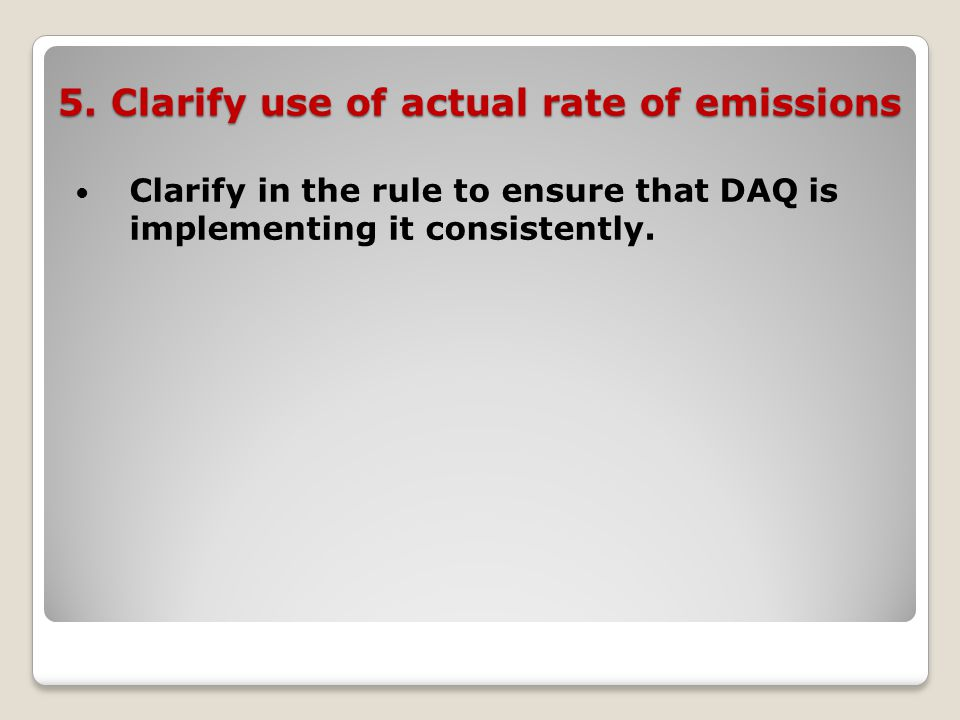 5. Clarify use of actual rate of emissions Clarify in the rule to ensure that DAQ is implementing it consistently.