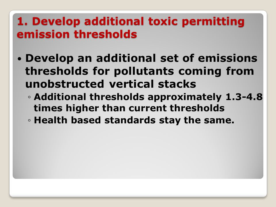 1. Develop additional toxic permitting emission thresholds Develop an additional set of emissions thresholds for pollutants coming from unobstructed v