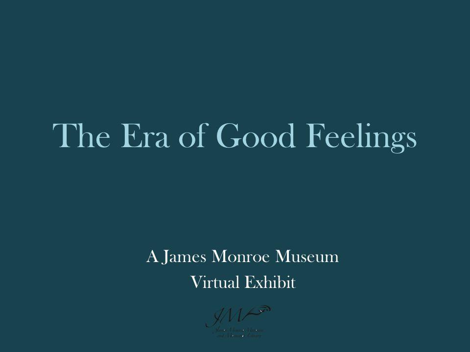 The Era of Good Feelings A James Monroe Museum Virtual Exhibit