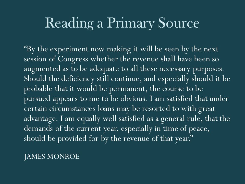 Reading a Primary Source By the experiment now making it will be seen by the next session of Congress whether the revenue shall have been so augmented as to be adequate to all these necessary purposes.