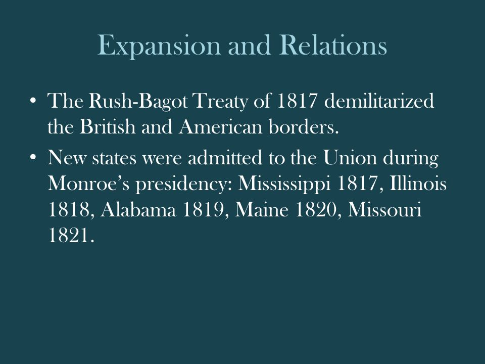 Expansion and Relations The Rush-Bagot Treaty of 1817 demilitarized the British and American borders.