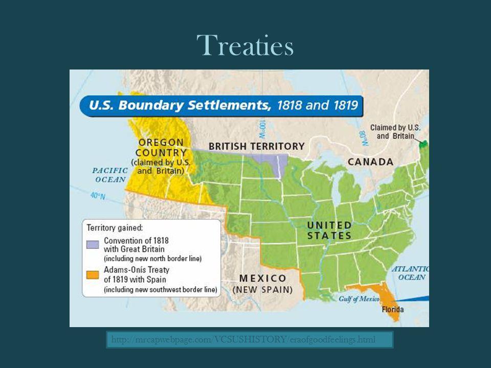 Treaties http://mrcapwebpage.com/VCSUSHISTORY/eraofgoodfeelings.html
