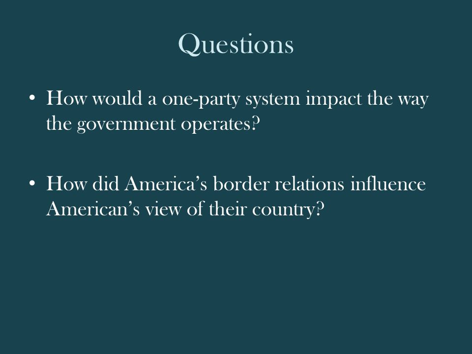 Questions How would a one-party system impact the way the government operates.