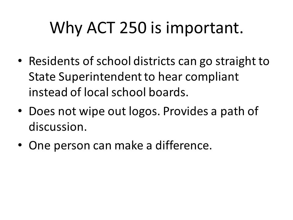 Arguments against ACT 250.Schools should not have to change logo/mascot because of one voice.