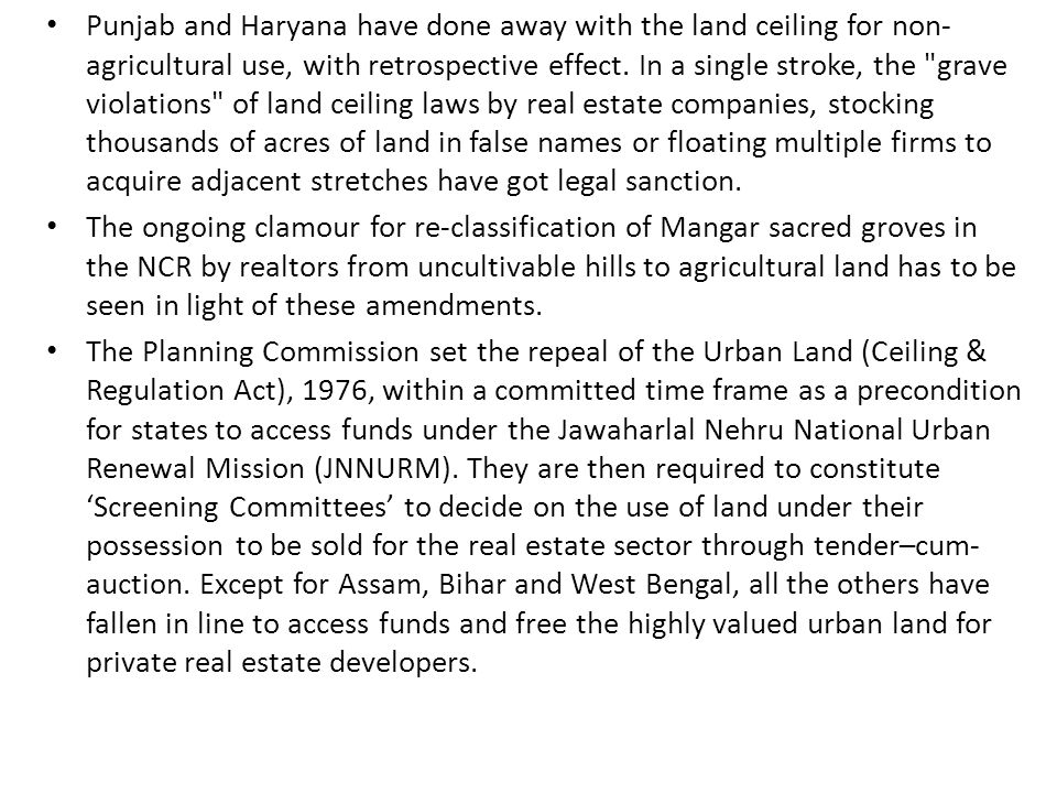 Punjab and Haryana have done away with the land ceiling for non- agricultural use, with retrospective effect.