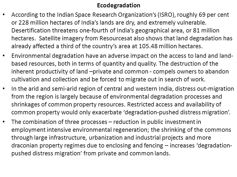 Ecodegradation According to the Indian Space Research Organization's (ISRO), roughly 69 per cent or 228 million hectares of India's lands are dry, and extremely vulnerable.