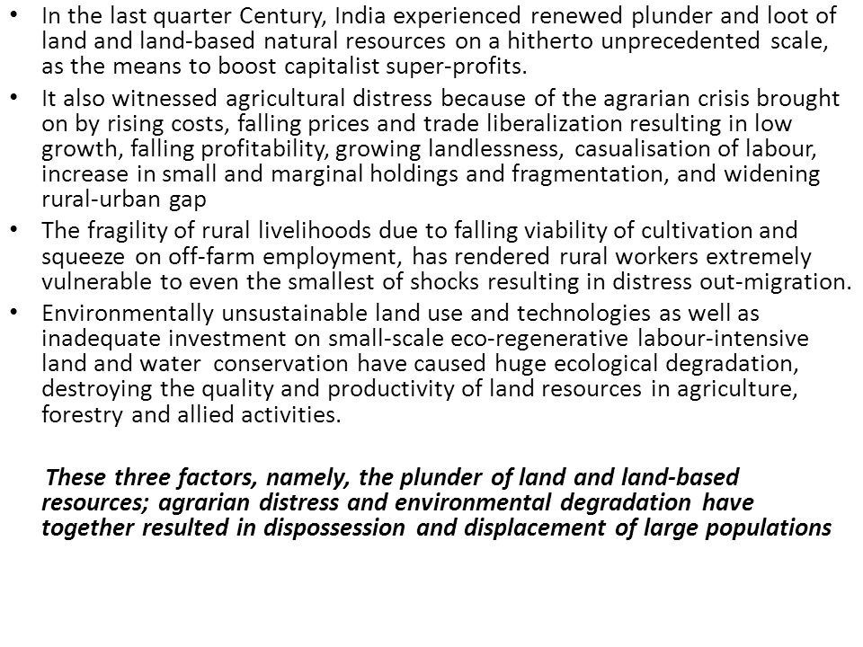 In the last quarter Century, India experienced renewed plunder and loot of land and land-based natural resources on a hitherto unprecedented scale, as the means to boost capitalist super-profits.