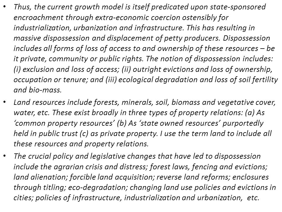 SEVEN EXAMPLES OF BLOODY LEGISLATIONS AND POLICIES FOREST POLICY, EVICTIONS AND DEVERSION LAND ALIENATION AND INDEGENOUS POPULATIONS FORCIBLE LAND ACQUISITION REVERSE LAND REFORMS ECO-DEGRADATION ZONING, EVICTION AND SLUM CLEARANCES IN URBAN AREAS ENCLOSURES THROUGH LAND TITLING