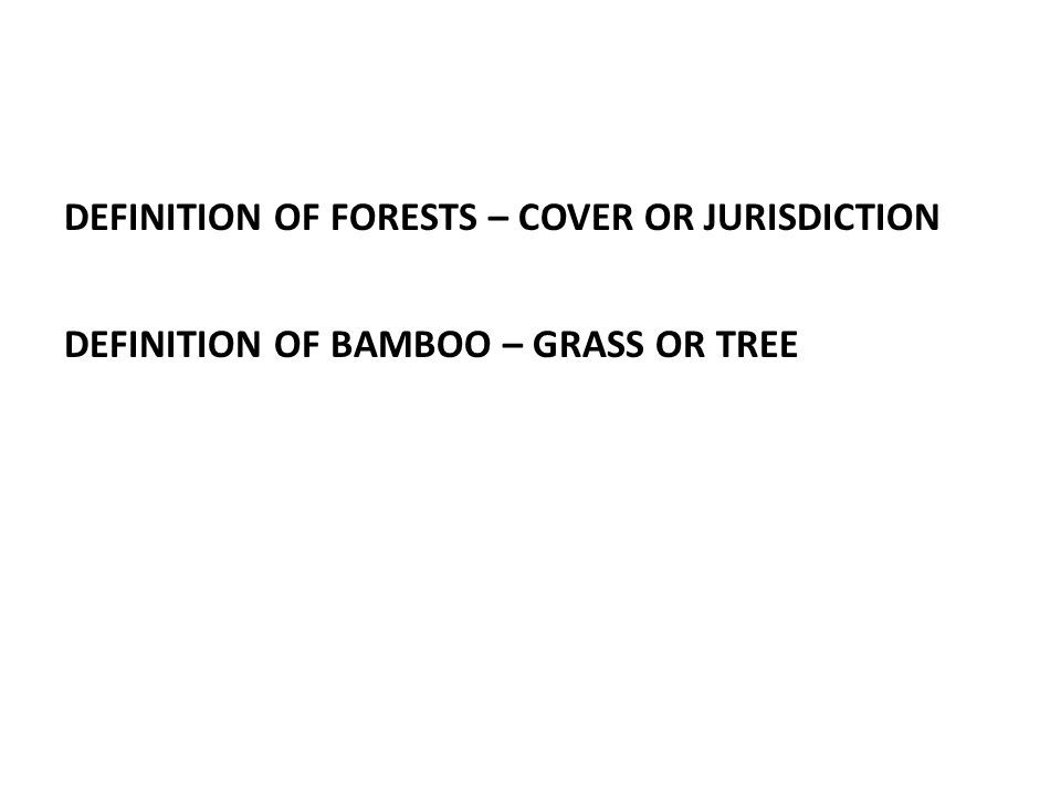 DEFINITION OF FORESTS – COVER OR JURISDICTION DEFINITION OF BAMBOO – GRASS OR TREE