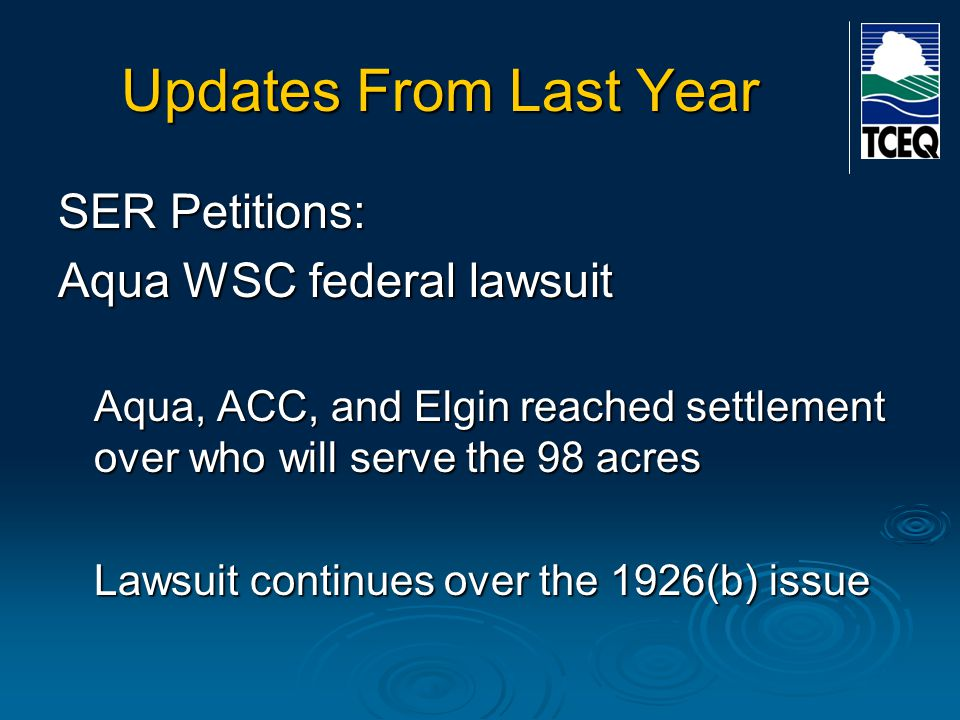 Updates From Last Year SER Petitions: Aqua WSC federal lawsuit Aqua, ACC, and Elgin reached settlement over who will serve the 98 acres Lawsuit contin