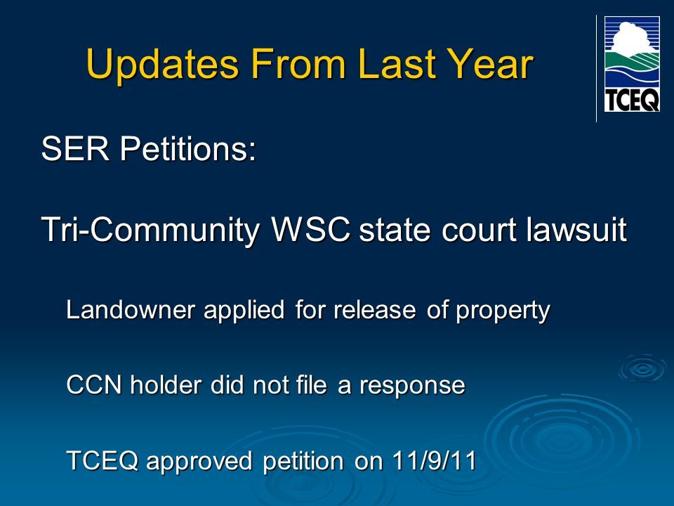 Updates From Last Year SER Petitions: Tri-Community WSC state court lawsuit Landowner applied for release of property CCN holder did not file a respon