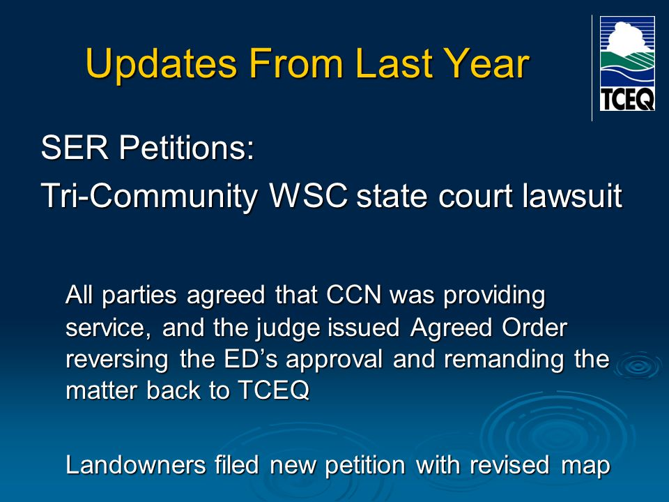 Updates From Last Year SER Petitions: Tri-Community WSC state court lawsuit All parties agreed that CCN was providing service, and the judge issued Ag