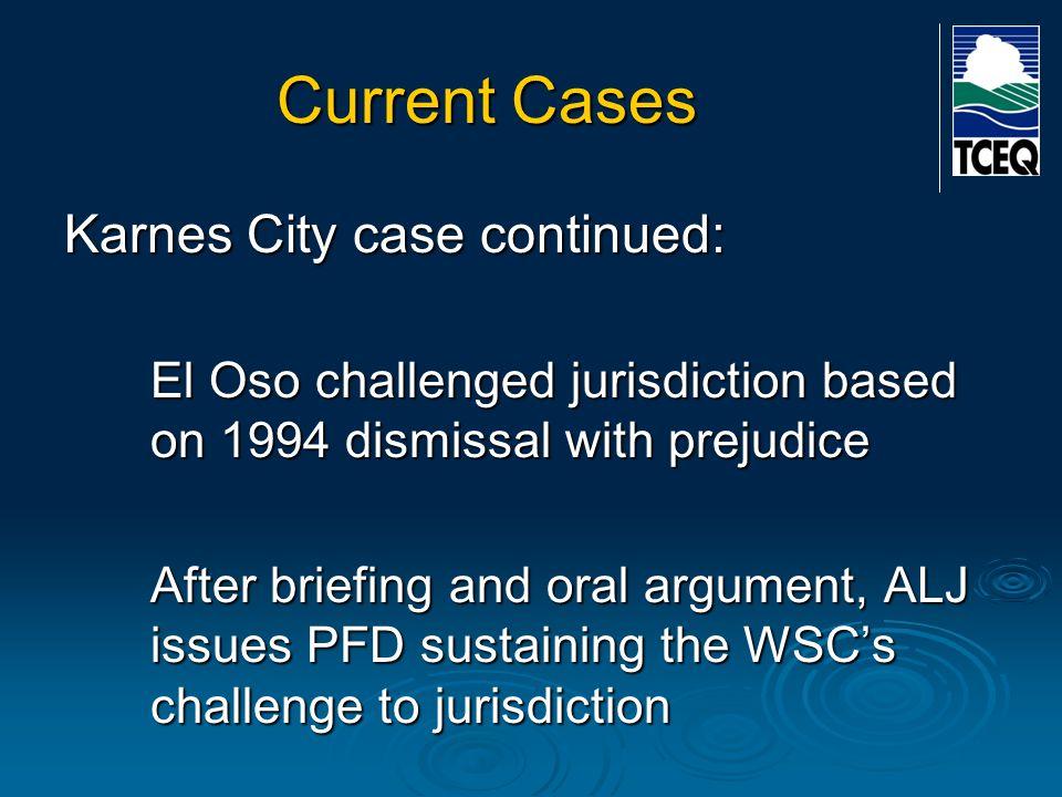 Current Cases Karnes City case continued: El Oso challenged jurisdiction based on 1994 dismissal with prejudice After briefing and oral argument, ALJ