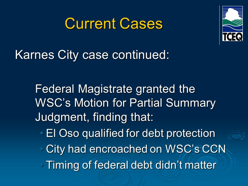Current Cases Karnes City case continued: Federal Magistrate granted the WSC's Motion for Partial Summary Judgment, finding that: El Oso qualified for