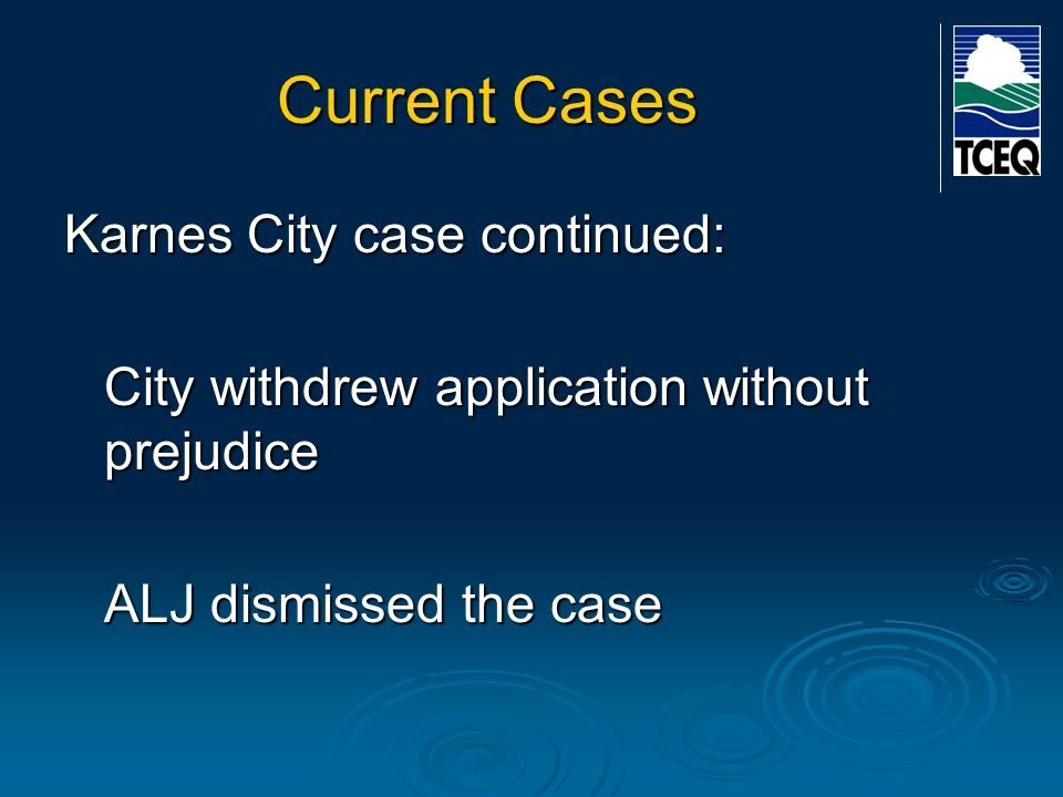 Current Cases Karnes City case continued: City withdrew application without prejudice ALJ dismissed the case