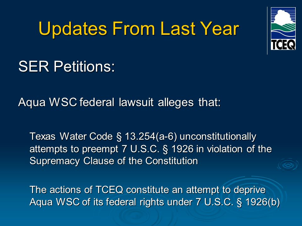 Updates From Last Year SER Petitions: Aqua WSC federal lawsuit alleges that: Texas Water Code § 13.254(a-6) unconstitutionally attempts to preempt 7 U.S.C.