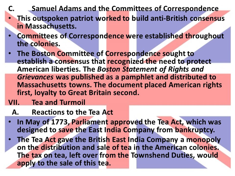 C.Samuel Adams and the Committees of Correspondence This outspoken patriot worked to build anti-British consensus in Massachusetts. Committees of Corr