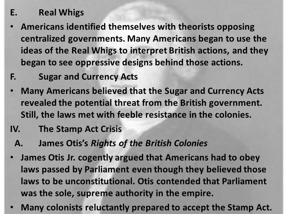 E.Real Whigs Americans identified themselves with theorists opposing centralized governments. Many Americans began to use the ideas of the Real Whigs
