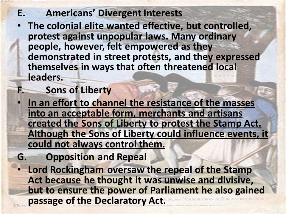 E.Americans' Divergent Interests The colonial elite wanted effective, but controlled, protest against unpopular laws. Many ordinary people, however, f