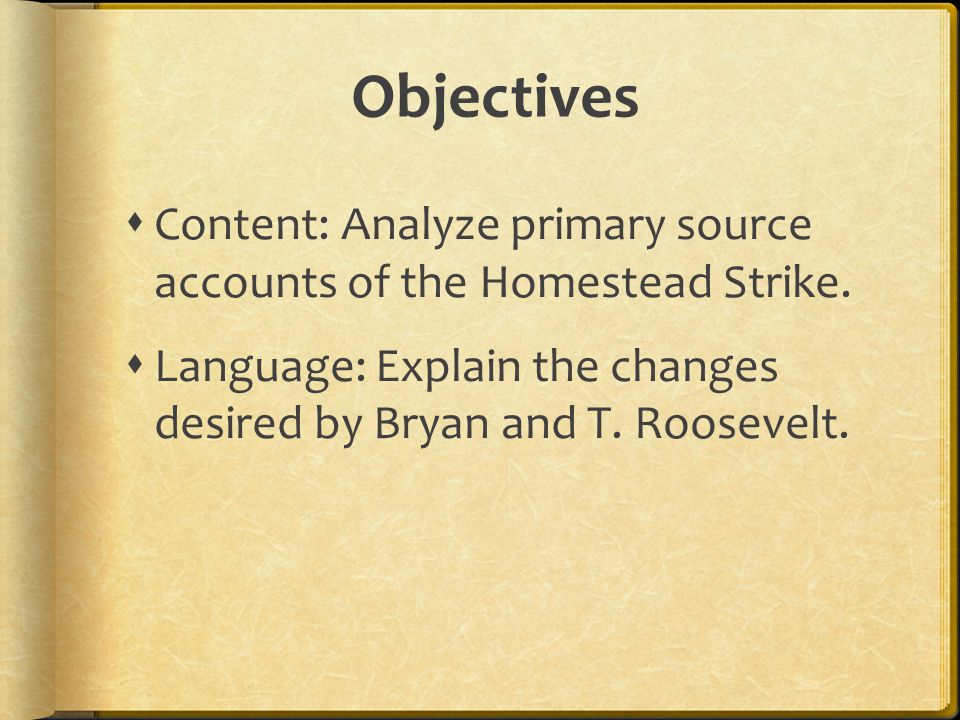 Objectives  Content: Analyze primary source accounts of the Homestead Strike.