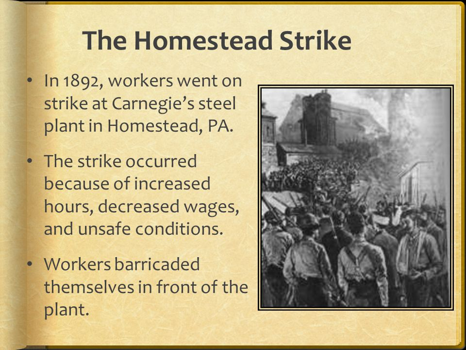 The Homestead Strike Frick (Carnegie's general manager) tried to take the plant back by force.