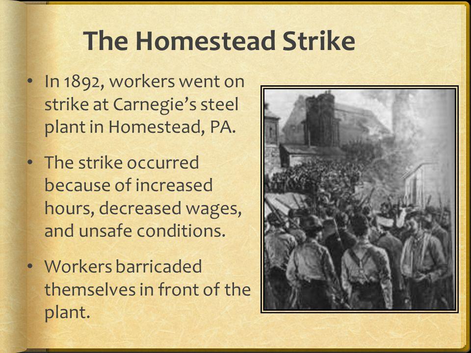 The Homestead Strike In 1892, workers went on strike at Carnegie's steel plant in Homestead, PA.