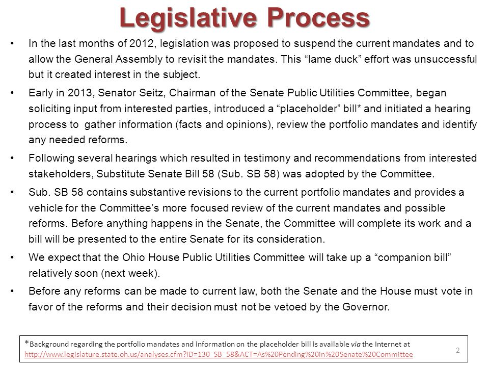 Legislative Process In the last months of 2012, legislation was proposed to suspend the current mandates and to allow the General Assembly to revisit the mandates.