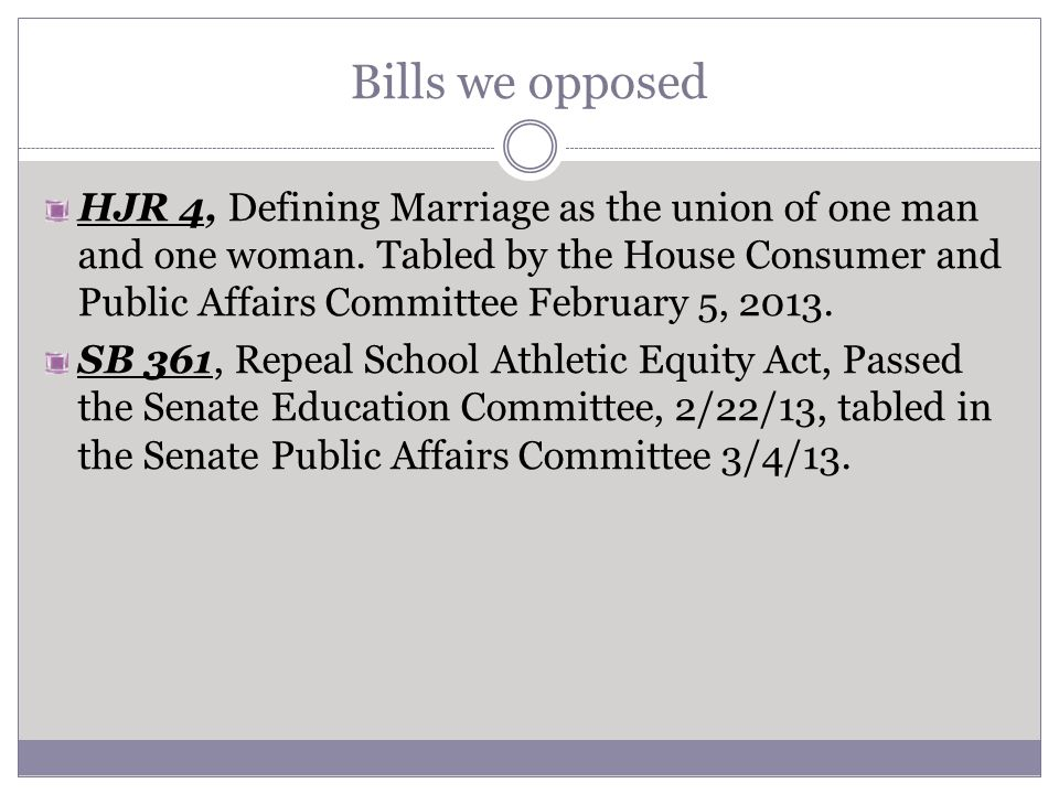 Bills we opposed HJR 4, Defining Marriage as the union of one man and one woman.