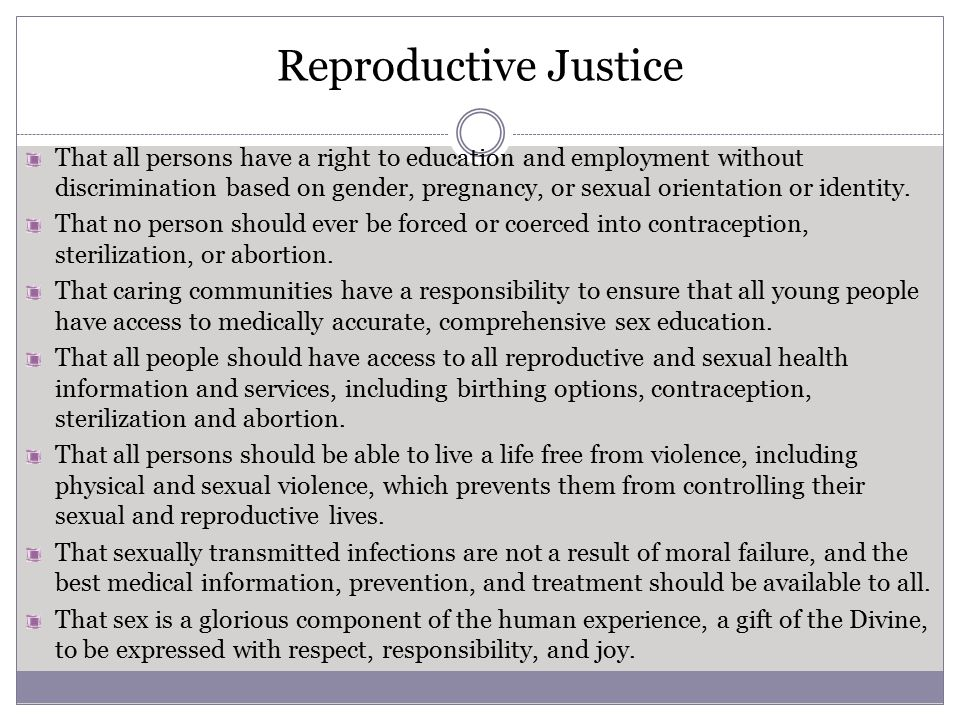 Reproductive Justice That all persons have a right to education and employment without discrimination based on gender, pregnancy, or sexual orientation or identity.