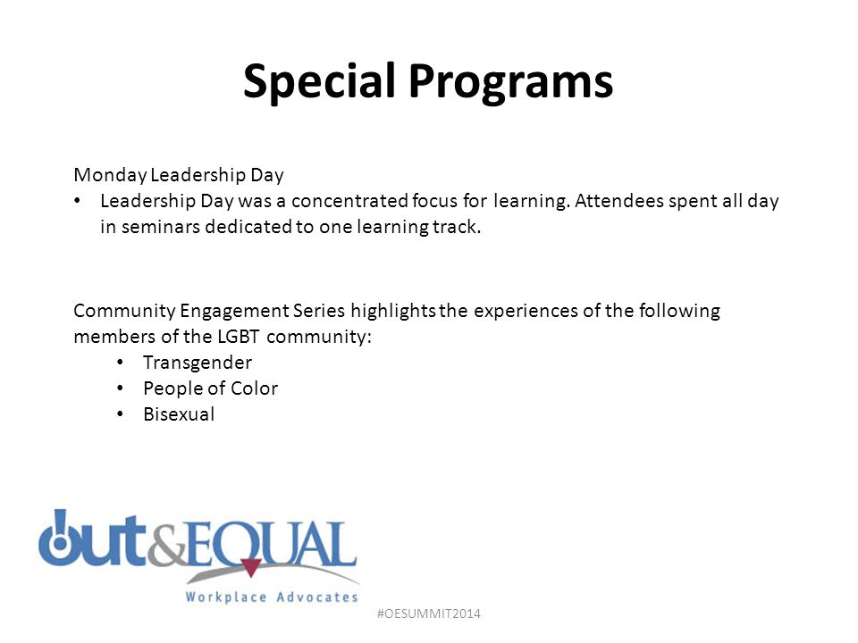 Special Programs Community Engagement Series highlights the experiences of the following members of the LGBT community: Transgender People of Color Bisexual Monday Leadership Day Leadership Day was a concentrated focus for learning.