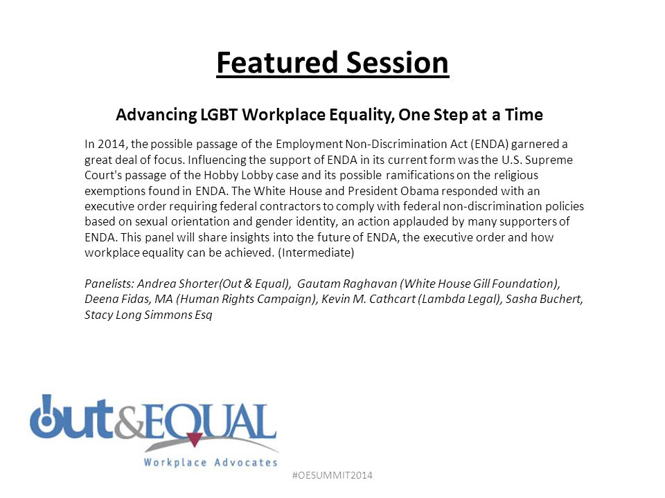 Featured Session Advancing LGBT Workplace Equality, One Step at a Time In 2014, the possible passage of the Employment Non-Discrimination Act (ENDA) garnered a great deal of focus.