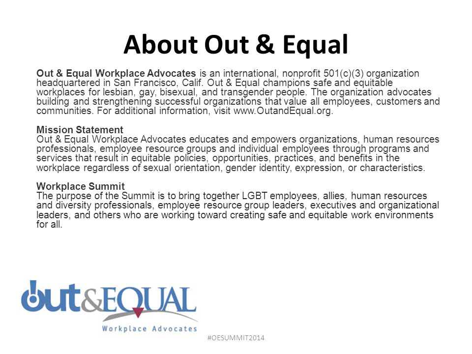 About Out & Equal Out & Equal Workplace Advocates is an international, nonprofit 501(c)(3) organization headquartered in San Francisco, Calif.