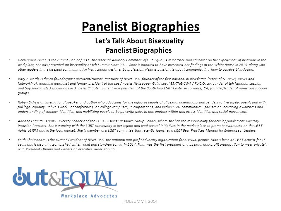 Panelist Biographies Let's Talk About Bisexuality Panelist Biographies Heidi Bruins Green is the current Cahir of BiAC, the Bisexual Advisory Commitee of Out Equal.