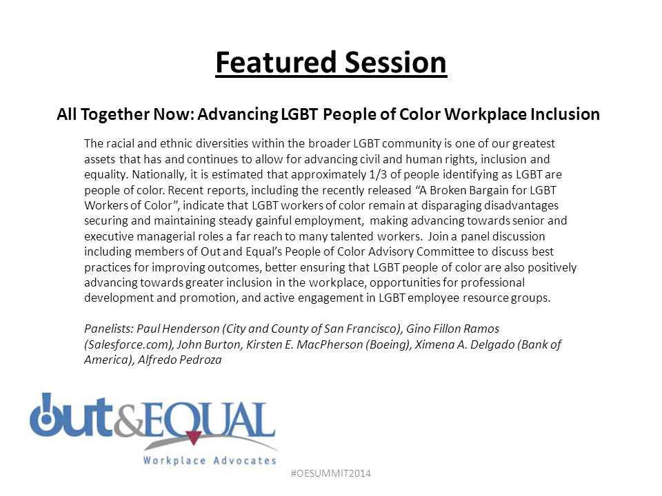 Featured Session All Together Now: Advancing LGBT People of Color Workplace Inclusion The racial and ethnic diversities within the broader LGBT community is one of our greatest assets that has and continues to allow for advancing civil and human rights, inclusion and equality.