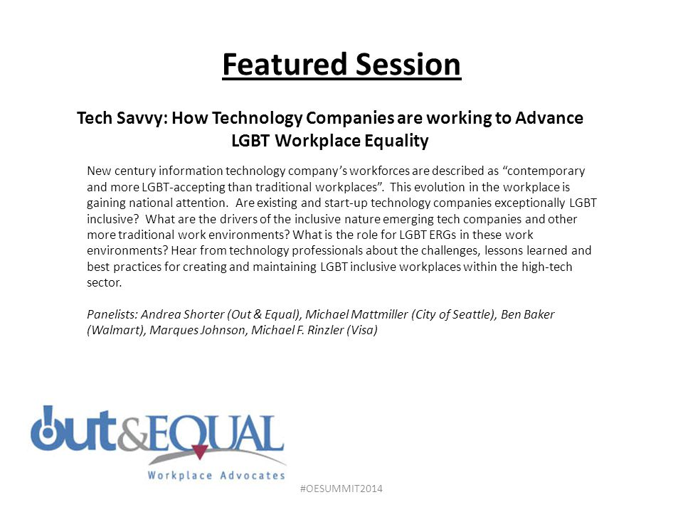 Featured Session Tech Savvy: How Technology Companies are working to Advance LGBT Workplace Equality New century information technology company's workforces are described as contemporary and more LGBT-accepting than traditional workplaces .