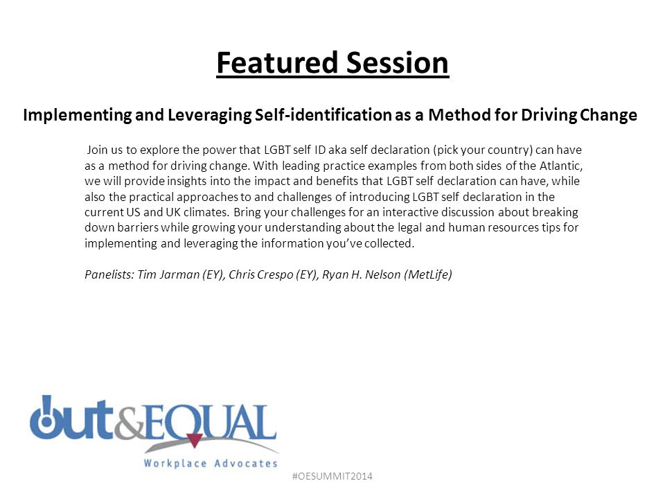 Featured Session Implementing and Leveraging Self-identification as a Method for Driving Change Join us to explore the power that LGBT self ID aka self declaration (pick your country) can have as a method for driving change.