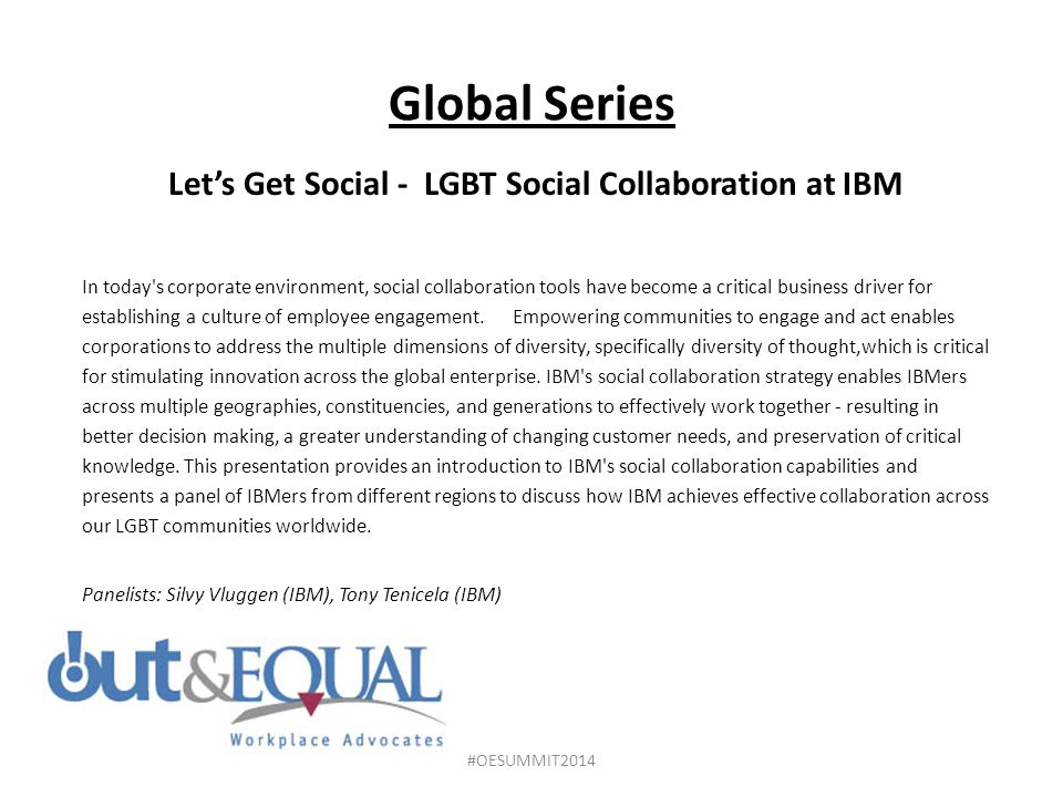 Global Series Let's Get Social - LGBT Social Collaboration at IBM In today s corporate environment, social collaboration tools have become a critical business driver for establishing a culture of employee engagement.
