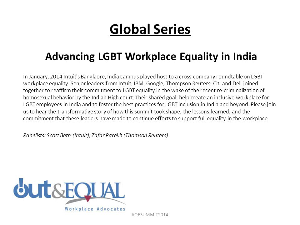 Global Series Advancing LGBT Workplace Equality in India In January, 2014 Intuit s Banglaore, India campus played host to a cross-company roundtable on LGBT workplace equality.