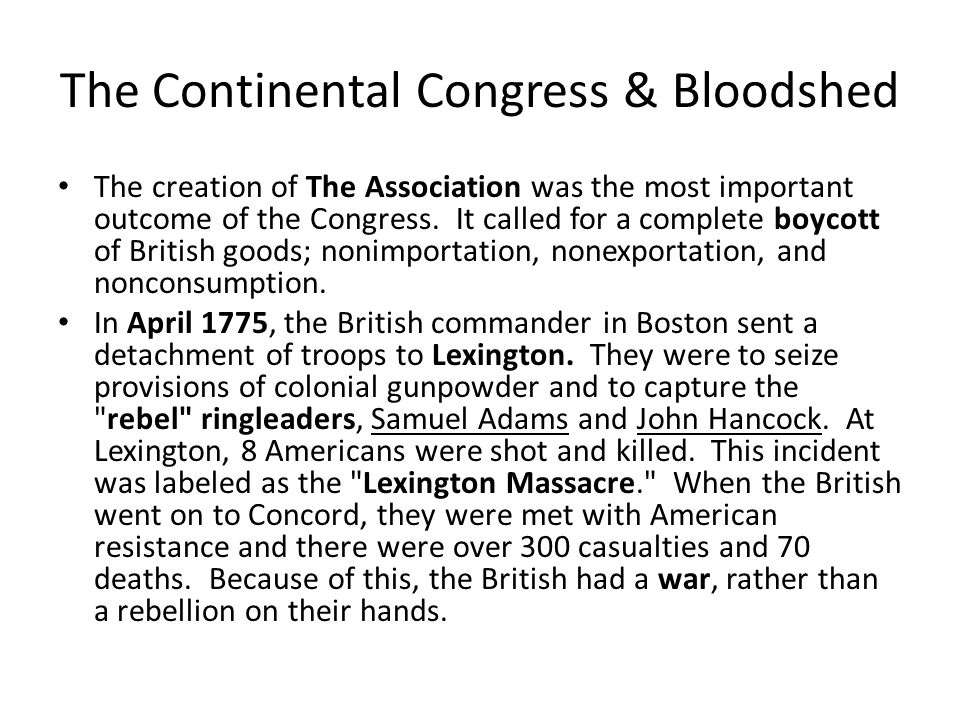 The Continental Congress & Bloodshed The creation of The Association was the most important outcome of the Congress.