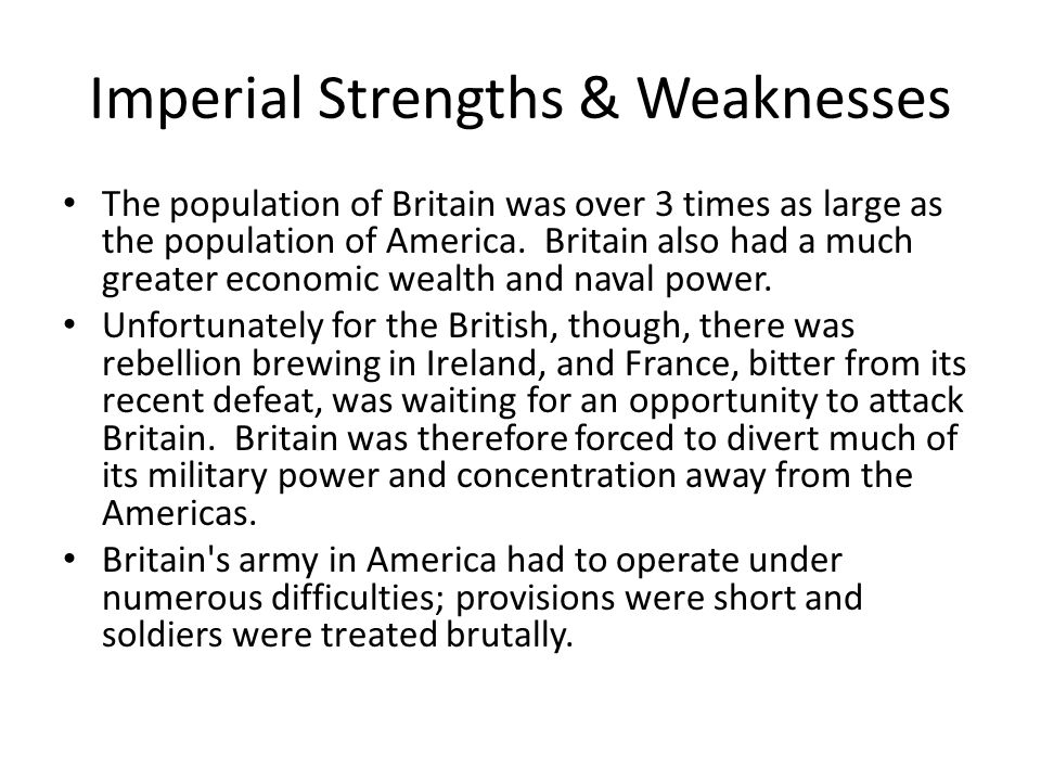 Imperial Strengths & Weaknesses The population of Britain was over 3 times as large as the population of America.